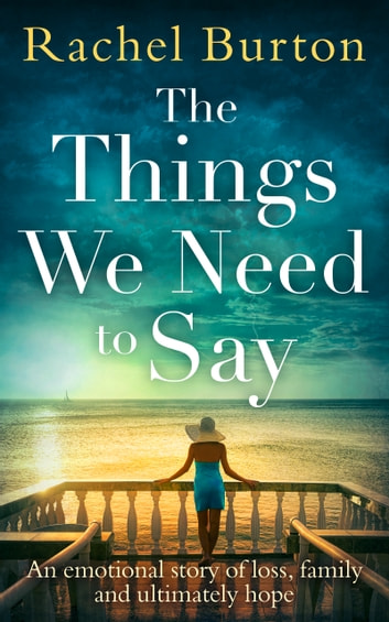 The Things We Need to Say: An emotional, uplifting story of hope from bestselling author Rachel Burton ebook by Rachel Burton