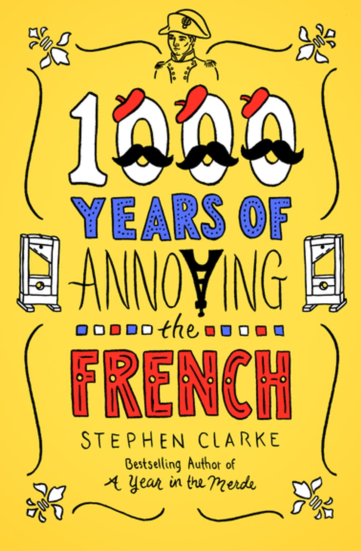 1000 Years of Annoying the French eBook by Stephen Clarke - 9781453243589 |  Rakuten Kobo