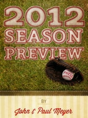 2012 Baseball Preview - Changing the Way You Look at Baseball ebook by John Meyer,Paul Meyer,Amy Colgan,Brandon Henderson