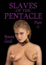 Slaves of The Pentacle: Part 1 ebook by Simon Grail