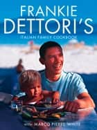 Frankie Dettori's Italian Family Cookbook ebook by Frankie Dettori, Marco Pierre White, Alex Antonioni