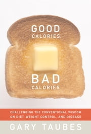 Good Calories, Bad Calories ebook by Gary Taubes