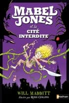 Mabel Jones et la Cité interdite ebook by Will Mabbitt, Ross Collins, Valérie Le Plouhinec