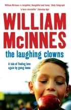 The Laughing Clowns - A Tale of Finding Love Again by Going Home ebook by William McInnes