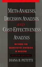Meta-Analysis, Decision Analysis, and Cost-Effectiveness Analysis - Methods for Quantitative Synthesis in Medicine ebook by Diana B. Petitti