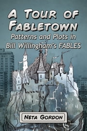A Tour of Fabletown - Patterns and Plots in Bill Willingham's Fables ebook by Neta Gordon
