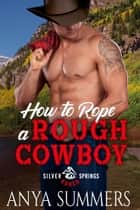 How To Rope A Rough Cowboy ebook by Anya Summers