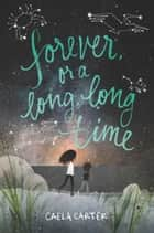 Forever, or a Long, Long Time ebook by Caela Carter