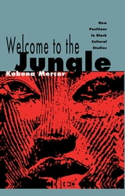 Welcome to the Jungle - New Positions in Black Cultural Studies ebook by Kobena Mercer