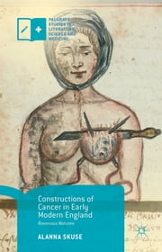 Constructions of Cancer in Early Modern England - Ravenous Natures ebook by Alanna Skuse