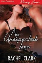 An Unexpected Love ebook by Rachel Clark
