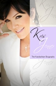 Kris Jenner - The Kardashian Biography ebook by Chris Martin