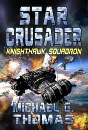 Star Crusader: Knighthawk Squadron ebook by Michael G. Thomas