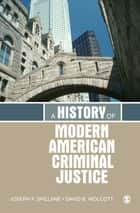 A History of Modern American Criminal Justice ebook by Joseph F. Spillane,Dr. David B. Wolcott