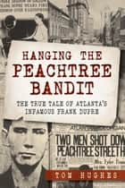 Hanging the Peachtree Bandit ebook by Tom Hughes