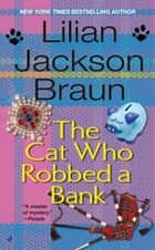 The Cat Who Robbed a Bank ebook by Lilian Jackson Braun