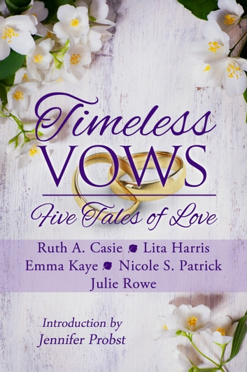 Timeless Vows - Five Tales of Love ebook by Ruth A. Casie,Lita Harris,Emma Kaye,Nicole S. Patrick,Julie Rowe