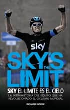 Sky´s the Limit. Sky, el límite es el cielo ebook by Richard Moore