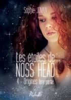 Les étoiles de Noss Head, Tome 4 - Origines (1ère partie) ebook by