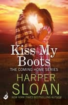Kiss My Boots: Coming Home Book 2 ebook by