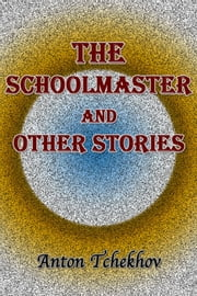 The Schoolmaster and Other Stories ebook by Anton Tchekhov
