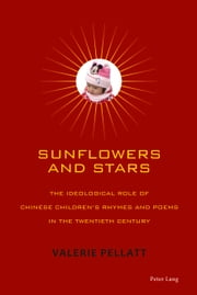 Sunflowers and Stars - The Ideological Role of Chinese Children's Rhymes and Poems in the Twentieth Century ebook by Valerie Pellatt