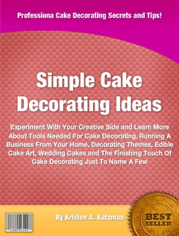 Simple Cake Decorating Ideas ebook by Kristen A. Katzman