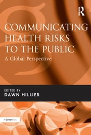 Communicating Health Risks to the Public - A Global Perspective ebook by Dawn Hillier