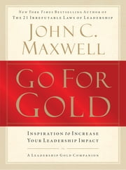 Go for Gold - Inspiration to Increase Your Leadership Impact ebook by John C. Maxwell