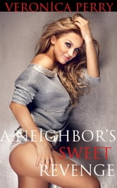 A Neighbor's Sweet Revenge ebook by Veronica Perry