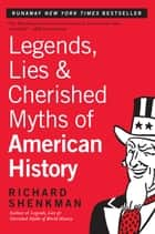 Legends, Lies & Cherished Myths of American History ebook by Richard Shenkman