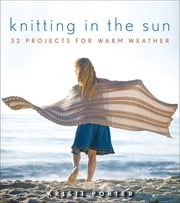 Knitting In the Sun - 32 Projects for Warm Weather ebook by Kristi Porter