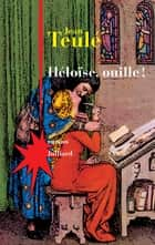 Héloïse, ouille ! ebook by Jean TEULÉ