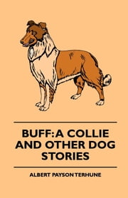 Buff: A Collie and Other Dog Stories ebook by Albert Payson Terhune