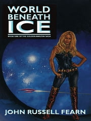 World Beneath Ice - The Golden Amazon Saga, Book One ebook by John Russell Fearn