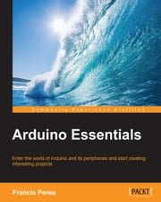 Arduino Essentials ebook by Francis Perea