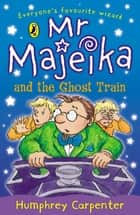 Mr Majeika and the Ghost Train ebook by Humphrey Carpenter
