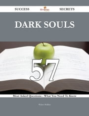 Dark Souls 57 Success Secrets - 57 Most Asked Questions On Dark Souls - What You Need To Know ebook by Walter Mullins