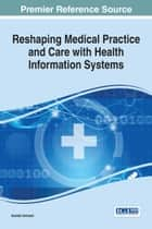 Reshaping Medical Practice and Care with Health Information Systems ebook by Ashish Dwivedi
