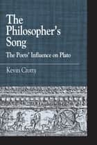 The Philosopher's Song - The Poets' Influence on Plato ebook by Kevin M. Crotty
