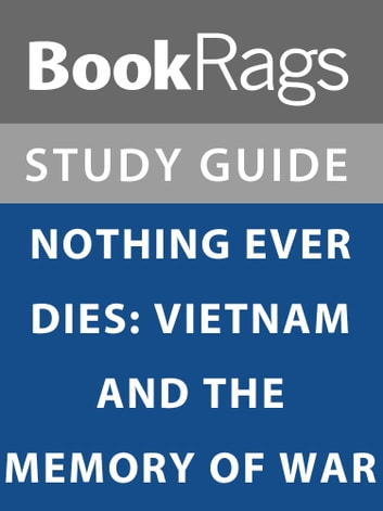 Summary & Study Guide: Nothing Ever Dies: Vietnam and the Memory of War ebook by BookRags
