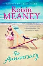 The Anniversary - the ultimate summer escapist read ebook by Roisin Meaney