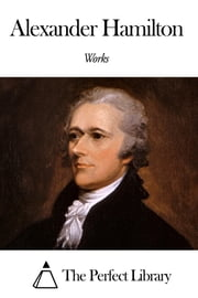 Works of Alexander Hamilton ebook by Alexander Hamilton