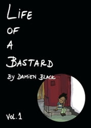 Life of a Bastard - Vol.1 ebook by Damien Black