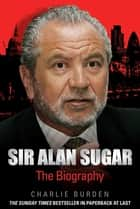 Sir Alan Sugar - The Biography ebook by John Blake