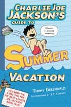 Charlie Joe Jackson's Guide to Summer Vacation ebook by Tommy Greenwald, JP Coovert