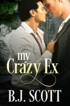 My Crazy Ex ebook by B.J. Scott