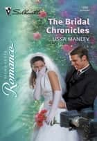 The Bridal Chronicles (Mills & Boon Silhouette) ebook by Lissa Manley