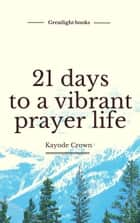 21 days to a vibrant Prayer Life ebook by Kayode Crown