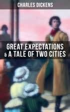 Charles Dickens: Great Expectations & A Tale of Two Cities ebook by Charles Dickens